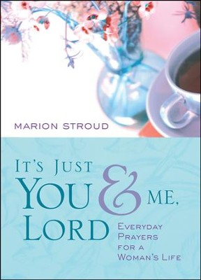 It's Just You & Me, Lord: Everyday Prayers for a   Woman's Life  -     By: Marion Stroud