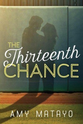 The Thirteenth Chance  -     By: Amy Matayo