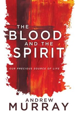 The Blood and the Spirit: Our Precious Source of Life - eBook  -     By: Andrew Murray
