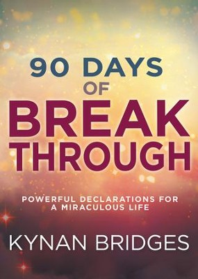 Ninety Days of Breakthrough: Powerful Declarations for a Miraculous Life - eBook  -     By: Kynan Bridges