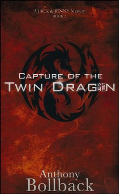 Capture of the Twin Dragon (Book 2 in The Jack & Jenny  Mystery Series)  -     By: Anthony Bollback