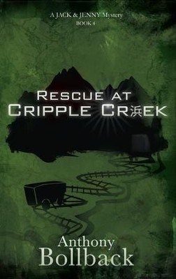 Rescue at Cripple Creek (Book 4 in The Jack & Jenny Mystery  Series)  -     By: Anthony Bollback