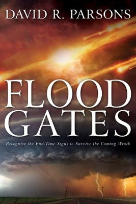 Floodgates: Recognize the End-Time Signs to Escape the Coming Wrath - eBook  -     By: David R. Parsons