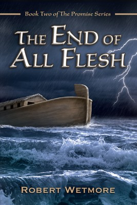 The End of All Flesh (Book 2 in The Promise Series)  -     By: Robert Wetmore