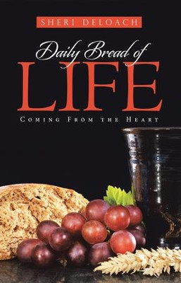 Daily Bread of Life: Coming from the Heart - eBook  -     By: Sheri DeLoach