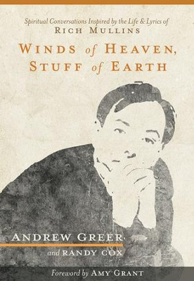 Winds of Heaven, Stuff of Earth: Spiritual Conversations Inspired by the Life and Lyrics of Rich Mullins - eBook  -     By: Andrew Greer, Randy Cox