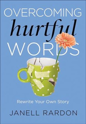 Overcoming Hurtful Words: Rewrite Your Own Story - eBook  -     By: Janell Rardon MA