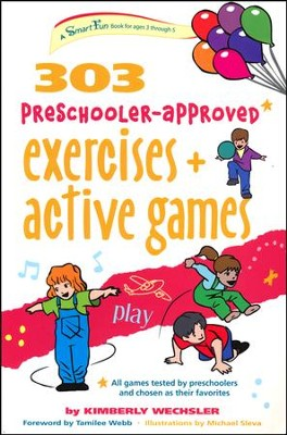 303 Preschooler-Approved Exercise & Active Games   -     By: Kimberly Wechsler