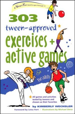 303 Tween-Approved Exercises & Active Games   -     By: Kimberly Wechsler