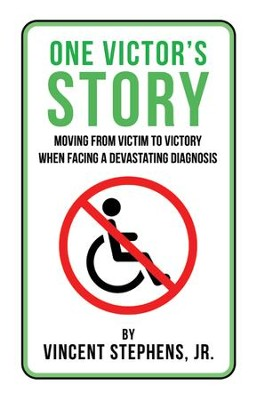 One Victor's Story: Moving from Victim to Victory When Facing a Devastating Diagnosis - eBook  -     By: Vincent Stephens