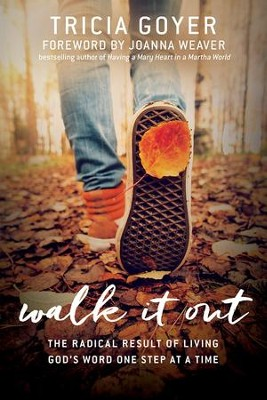 Walk It Out: The Radical Result of Living God's Word One Step at a Time - eBook  -     By: Tricia Goyer