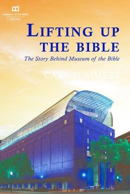 Lifting Up the Bible: The Story Behind Museum of the Bible - eBook  -     By: Cary Summers