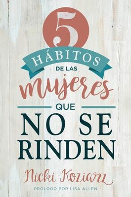 5 habitos de las mujeres que no se rinden / 5 Habits of Women Who Don't Quit - eBook  -     By: Nicki Koziarz