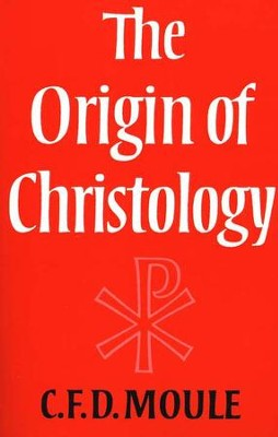 The Origin of Christology   -     By: C.F.D. Moule