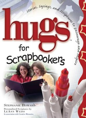 Hugs for Scrapbookers GIFT: Stories, Sayings, and Scriptures to Encourage and - eBook  -     By: Stephanie Howard