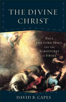 The Divine Christ (Acadia Studies in Bible and Theology): Paul, the Lord Jesus, and the Scriptures of Israel - eBook  -     By: David B. Capes