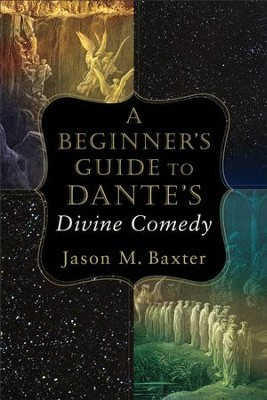 A Beginner's Guide to Dante's Divine Comedy - eBook  -     By: Jason M. Baxter