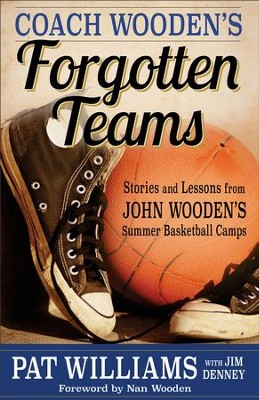 Coach Wooden's Forgotten Teams: Stories and Lessons from John Wooden's Summer Basketball Camps - eBook  -     By: Pat Williams, Jim Denney