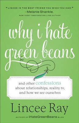 Why I Hate Green Beans: And Other Confessions about Relationships, Reality TV, and How We See Ourselves - eBook  -     By: Lincee Ray