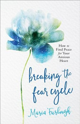 Breaking the Fear Cycle: How to Find Peace for Your Anxious Heart - eBook  -     By: Maria Furlough