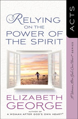 Relying on the Power of the Spirit: Acts  -     By: Elizabeth George