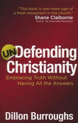 Undefending Christianity: Embracing Truth Without Having All the Answers  -     By: Dillon Burroughs