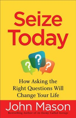 Seize Today: How Asking the Right Questions Will Change Your Life - eBook  -     By: John Mason
