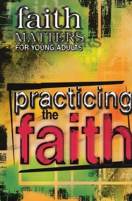 Faith Matters for Young Adults: Practicing the Faith   -
