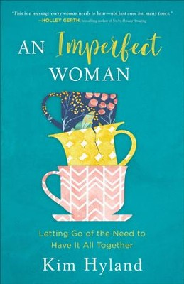 An Imperfect Woman: Letting Go of the Need to Have It All Together - eBook  -     By: Kim Hyland