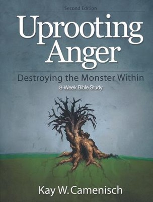 Uprooting Anger: Destroying the Monster Within  -     By: Kay W. Camenisch