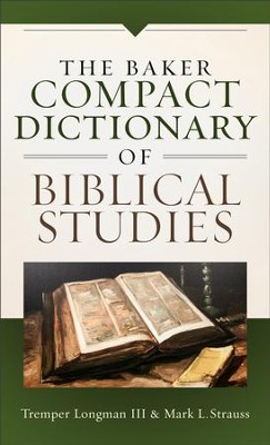 The Baker Compact Dictionary of Biblical Studies - eBook  -     By: Tremper Longman III, Mark L. Strauss