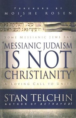 Messianic Judaism Is Not Christianity: A Loving Call to Unity  -     By: Stan Telchin