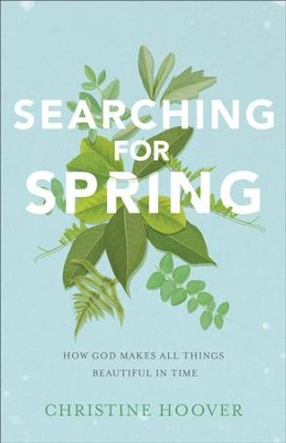 Searching for Spring: How God Makes All Things Beautiful in Time - eBook  -     By: Christine Hoover