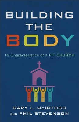 Building the Body: 12 Characteristics of a Fit Church - eBook  -     By: Gary L. McIntosh, Phil Stevenson