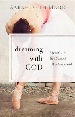 Dreaming with God: A Bold Call to Step Out and Follow God's Lead - eBook  -     By: Sarah Beth Marr