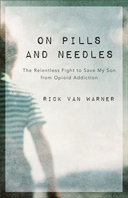 On Pills and Needles: The Relentless Fight to Save My Son from Opioid Addiction - eBook  -     By: Rick Van Warner