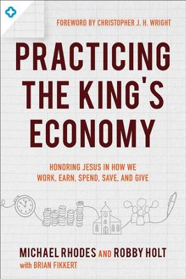 Practicing the Jesus Economy: Learning Disciplines for How You Work, Earn, Spend, Save, and Give - eBook  -     By: Michael Rhodes, Robby Holt, Brian Fikkert