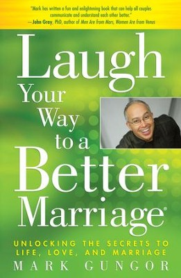 Laugh Your Way to a Better Marriage: Unlocking the Secrets to Life, Love and Marriage - eBook  -     By: Mark Gungor