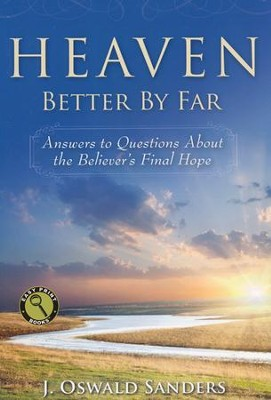 Heaven: Better By Far: Answers to Questions About the Believer's Final Hope - Easy Print Edition  -     By: J. Oswald Sanders