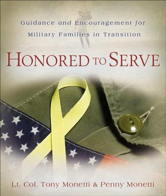 Honored to Serve: Guidance and Encouragement for Military Families in Transition  -     By: Tony Monetti, Penny Monetti