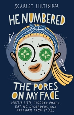 He Numbered the Pores on My Face  -     By: Scarlet Hiltibidal