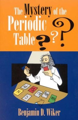 The Mystery of the Periodic Table   -     By: Benjamin D. Wiker
