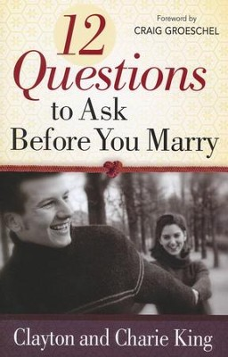 12 Questions to Ask Before You Marry   -     By: Clayton King, Charie King