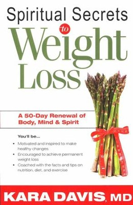 Spiritual Secrets to Weight Loss: A 50-Day Renewal of Body, Mind, and Spirit--Revised  -     By: Kara Davis