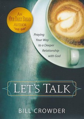 Let's Talk: Praying Your Way to a Deeper Relationship with God  -     By: Bill Crowder