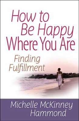 How to Be Happy Where You Are   -     By: Michelle Mckinney-Hammond