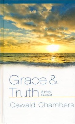 Grace & Truth: A Holy Pursuit   -     By: Oswald Chambers