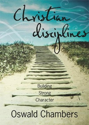Christian Disciplines: Building Strong Character / Abridged  -     By: Oswald Chambers