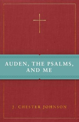 Auden, The Psalms, and Me - eBook  -     By: J. Chester Johnson