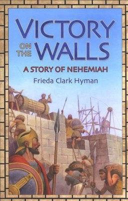 Victory on the Walls: A Story of Nehemiah   -     By: Frieda Clark Hyman